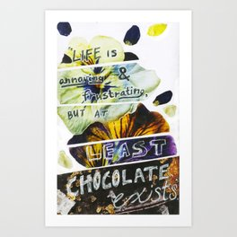 At Least Chocolate Exists. Art Print