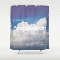 Dare to feel thrilled Shower Curtain