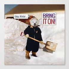 Okay, Winter . . . Bring it on! Canvas Print