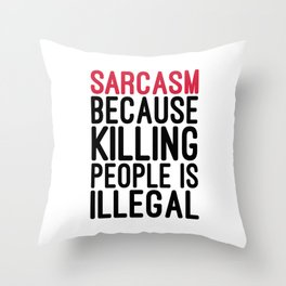 Sarcasm Killing People Funny Quote Throw Pillow