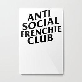 Anti Social Frenchie Club Metal Print