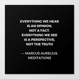 Stoic Wisdom Quotes - Marcus Aurelius Meditations - Everything we hear is an opinion Canvas Print