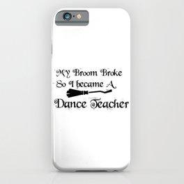 My Broomdance Teacher iPhone Case