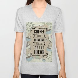 Coffee Plus Thinking = Great Ideas - Coffee Lovers Unisex V-Neck