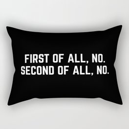 First Of All, No Funny Quote Rectangular Pillow