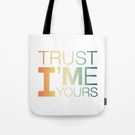 Trust Me I'M Yours Tote Bag