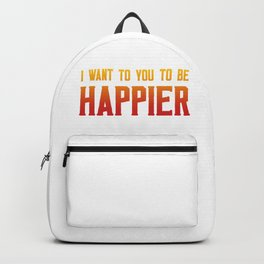 I want you to be happier Backpack