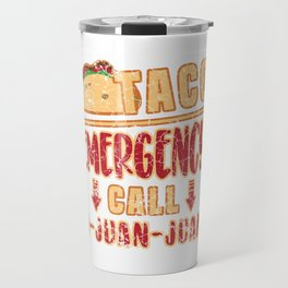 """Gift For Tacos Lovers Or For Those Who Have Big Appetite """"Taco Emergency Call 9-Juan-Juan"""" T-shirt Travel Mug"""