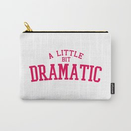 A Little Bit Dramatic, Quote Carry-All Pouch