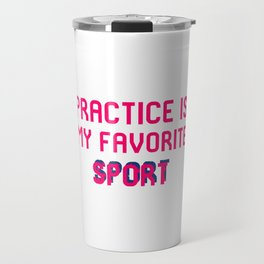 Practice is My Favorite Sport Brazilian Jiu-Jitsu BJJ MMA Quote Travel Mug