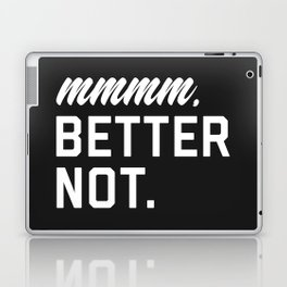 Better Not Funny Quote Laptop & iPad Skin