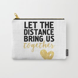 LET THE DISTANCE BRING US TOGETHER - love quote Carry-All Pouch
