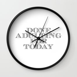 Done adulting Wall Clock