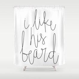 I Like His Beard Shower Curtain