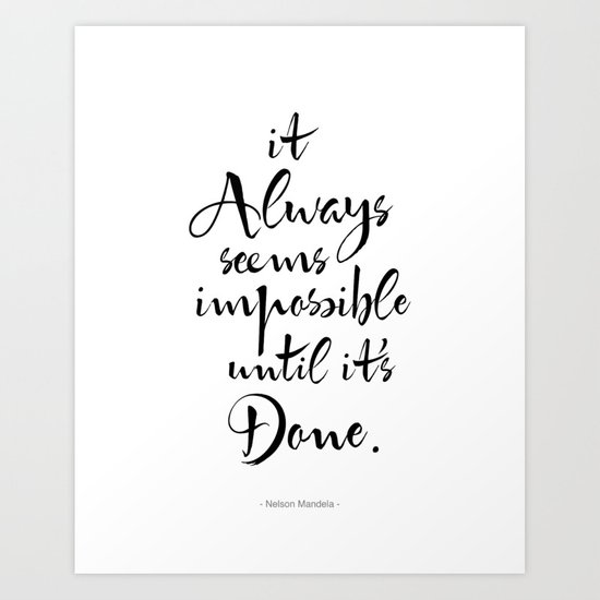 It Always Seems Impossible Until It S Done Nelson Mandela