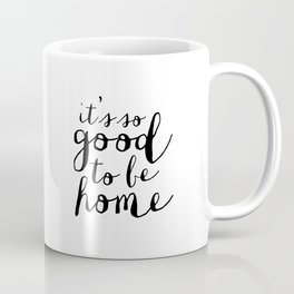 It's So Good To Be Home, Home Decor,Home Sign, Home Wall Art,Family Sign,Quote Prints Coffee Mug