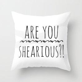 Are you shearious? Throw Pillow