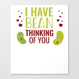 I have bean Thinking Of You Canvas Print