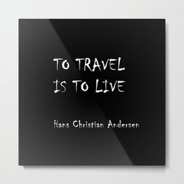 To travel is to live Stye 2 Metal Print