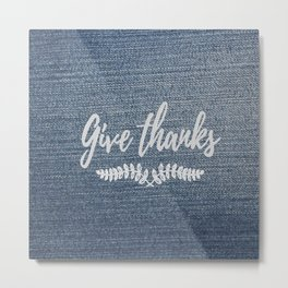 Give Thanks on Denim Metal Print