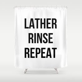 Lather Rinse Repeat Shower Curtain