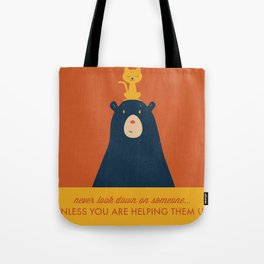 Never Look Down on Someone, Unless You Are Helping Them UP! Tote Bag