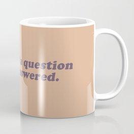 Not a Question I Need Answered Coffee Mug