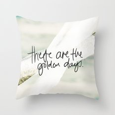 These Are The Golden Days Throw Pillow