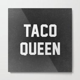 Taco Queen Metal Print