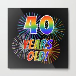 "40th Birthday Themed ""40 YEARS OLD!"" w/ Rainbow Spectrum Colors + Vibrant Fireworks Inspired Pattern Metal Print"