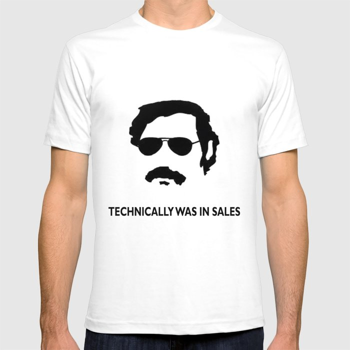 0ca466f33 Technically was in Sales Funny T-shirt Pablo Escobar T-shirt by ...