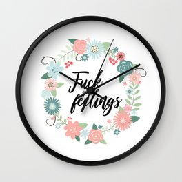 Fuck your feelings Wall Clock
