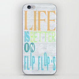 LIFE IS BETTER IN FLIP FLOPS iPhone Skin