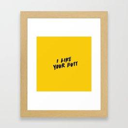 I like your butt Framed Art Print