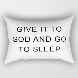 Give it to god and go to sleep Rectangular Pillow