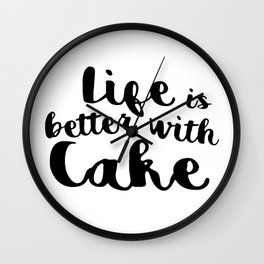 Life is better with cake Wall Clock