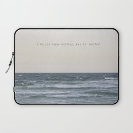 Time you enjoy wasting, was not wasted. Laptop Sleeve