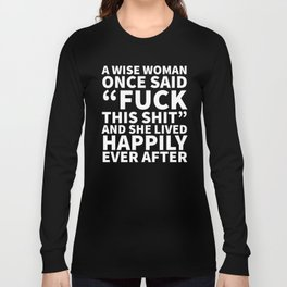 A Wise Woman Once Said Fuck This Shit (Black) Long Sleeve T-shirt