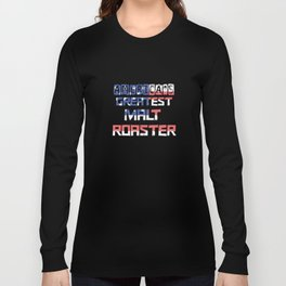 America's Greatest Malt Roaster Long Sleeve T-shirt