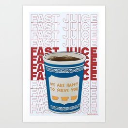 Gotta Have My Fast Juice Art Print