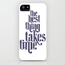 Best Thing Takes Time iPhone Case