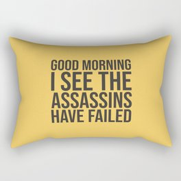 Good Morning, I See The Assassins Have Failed Rectangular Pillow