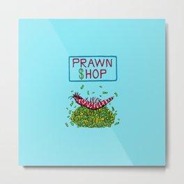 Pawn Shop Cash Prawn Metal Print