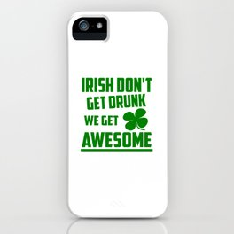 Irish don't get drunk funny quote iPhone Case