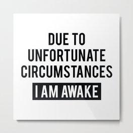 I Am Awake Metal Print