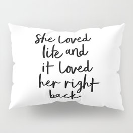She Loved Life and It Loved Her Right Back typography design black-white bedroom wall home decor Pillow Sham