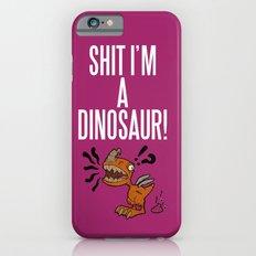 Shit I'm A Dinosaur! Slim Case iPhone 6s