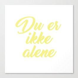 SKAM - Evak - Du er ikke alene // You're not alone Canvas Print