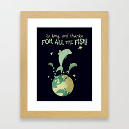 So long, and thanks for all the fish! Framed Art Print