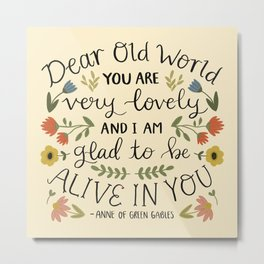 "Anne of Green Gables ""Dear Old World"" Quote Metal Print"